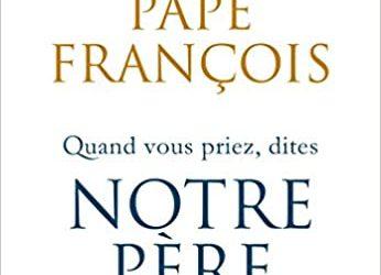«Quand vous priez dites notre Père» Pape François