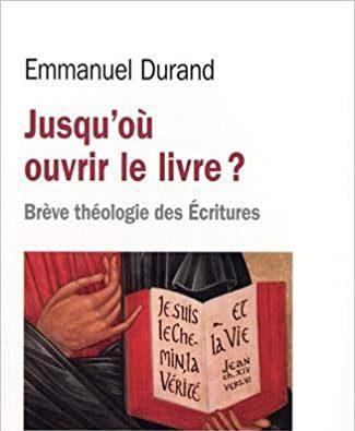 « Jusqu'où ouvrir le livre ? » Brève théologie des Ecritures
